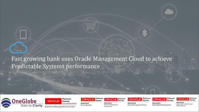 fast-growing-bank-uses-oracle-management-cloud-to-achieve-predictable-systems-performance